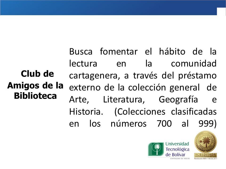 Busca fomentar el hábito de la lectura en la comunidad cartagenera, a través del préstamo externo de la colección general de Arte, Literatura, Geografía e Historia.