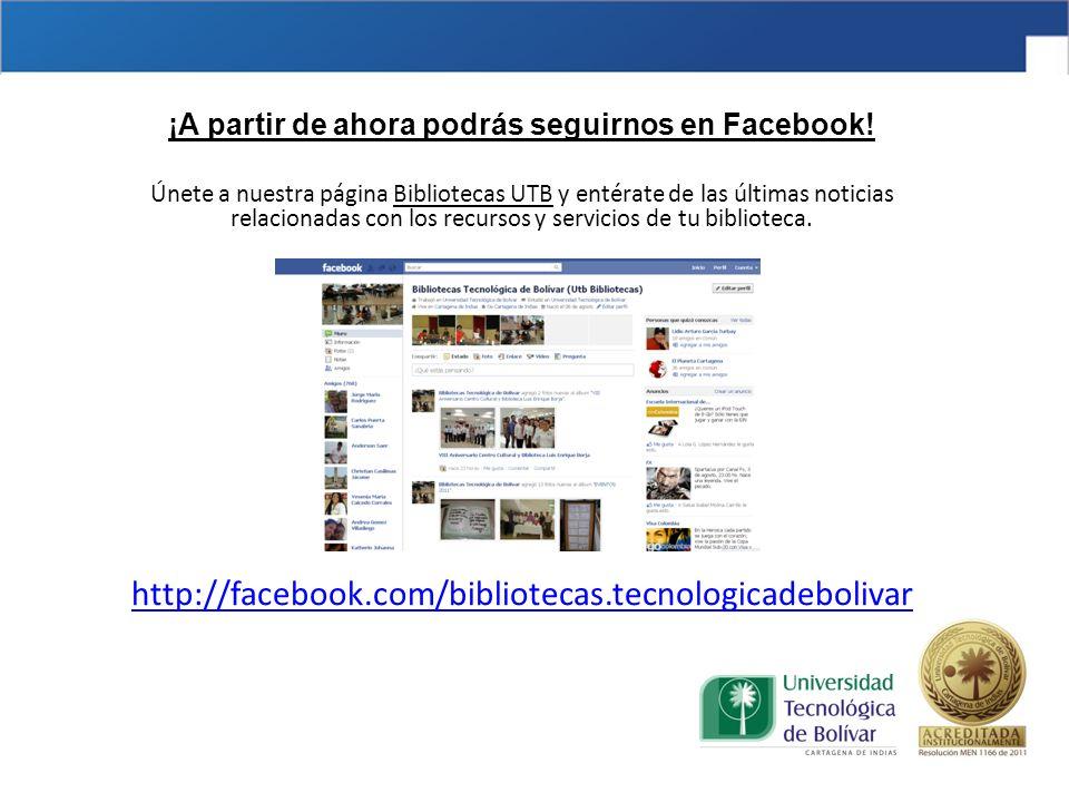 ¡A partir de ahora podrás seguirnos en Facebook! Únete a nuestra página Bibliotecas UTB y entérate de las últimas noticias relacionadas con los recurs