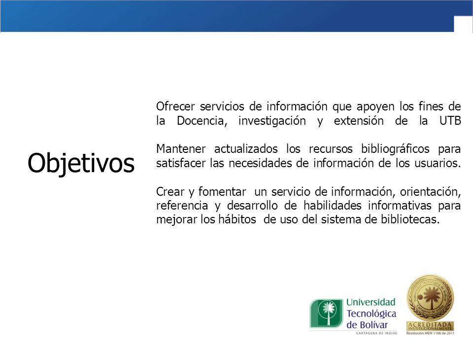 Objetivos Ofrecer servicios de información que apoyen los fines de la Docencia, investigación y extensión de la UTB Mantener actualizados los recursos