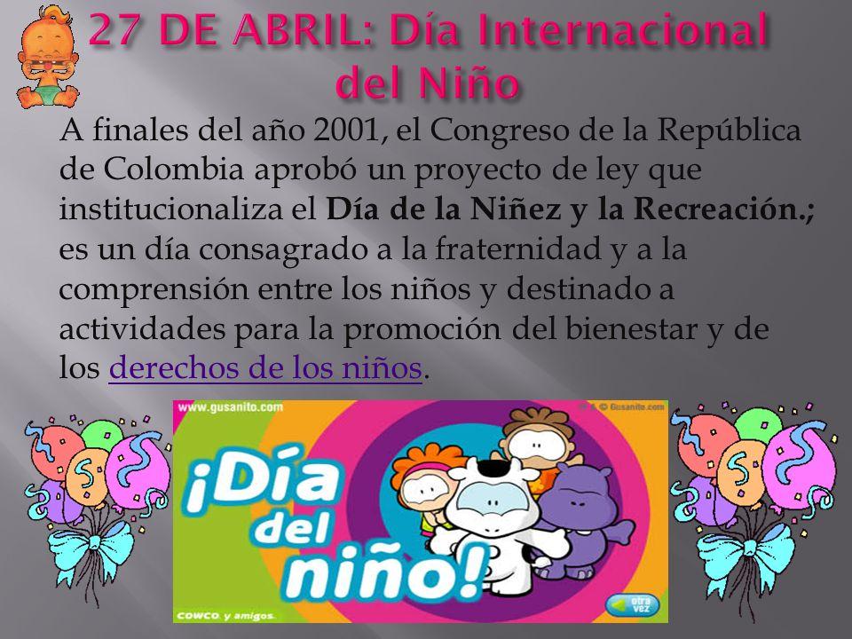 A finales del año 2001, el Congreso de la República de Colombia aprobó un proyecto de ley que institucionaliza el Día de la Niñez y la Recreación.; es