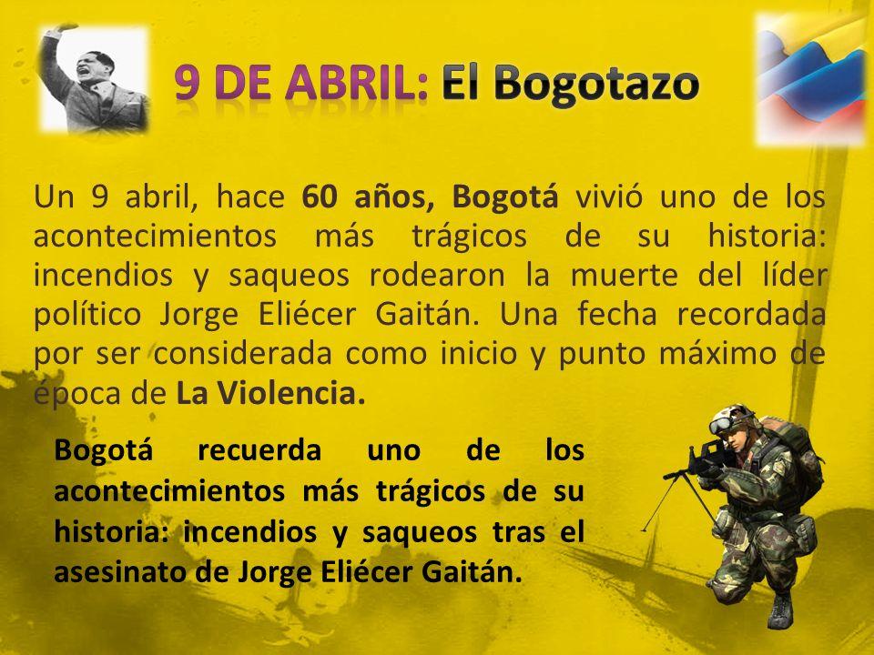 Un 9 abril, hace 60 años, Bogotá vivió uno de los acontecimientos más trágicos de su historia: incendios y saqueos rodearon la muerte del líder políti