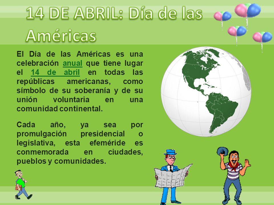 El Día de las Américas es una celebración anual que tiene lugar el 14 de abril en todas las repúblicas americanas, como símbolo de su soberanía y de s