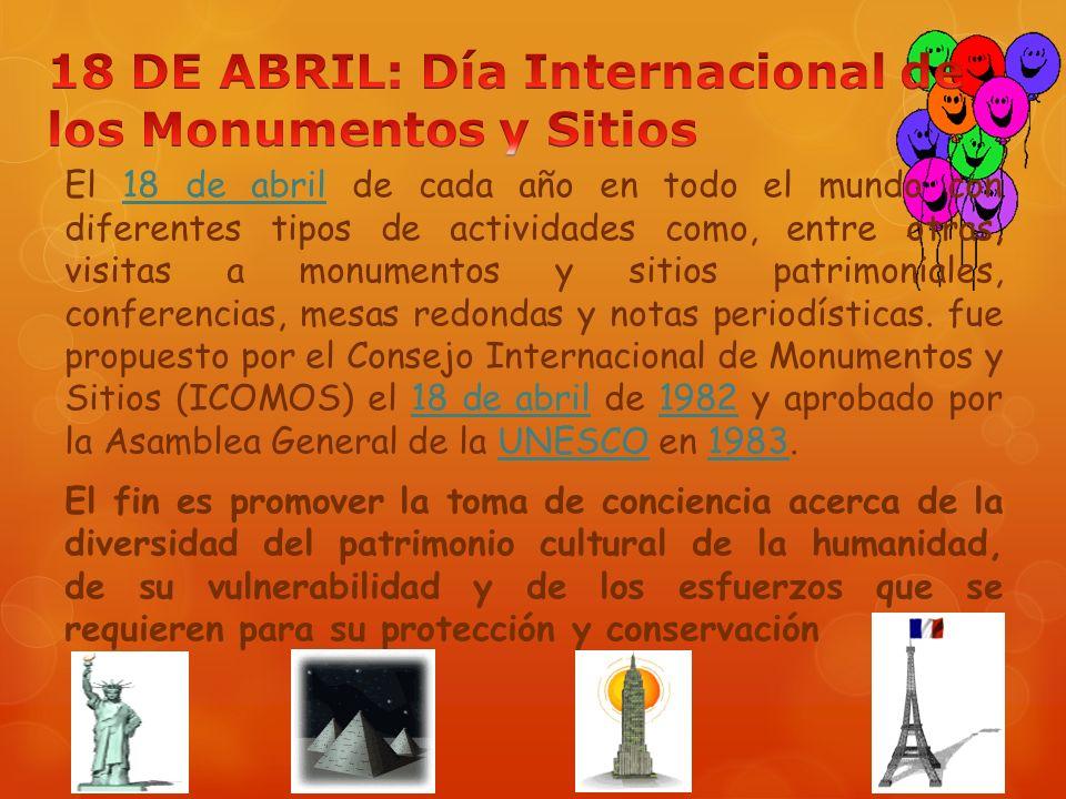 El 18 de abril de cada año en todo el mundo con diferentes tipos de actividades como, entre otras, visitas a monumentos y sitios patrimoniales, confer