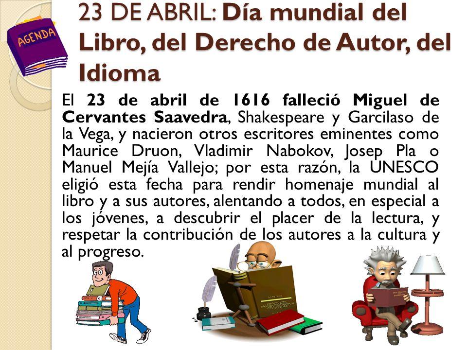 23 DE ABRIL: Día mundial del Libro, del Derecho de Autor, del Idioma 23 DE ABRIL: Día mundial del Libro, del Derecho de Autor, del Idioma El 23 de abr