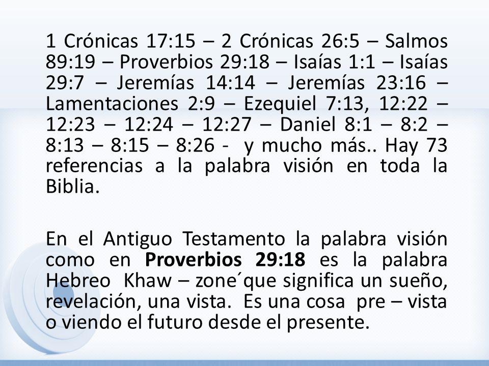 1 Crónicas 17:15 – 2 Crónicas 26:5 – Salmos 89:19 – Proverbios 29:18 – Isaías 1:1 – Isaías 29:7 – Jeremías 14:14 – Jeremías 23:16 – Lamentaciones 2:9