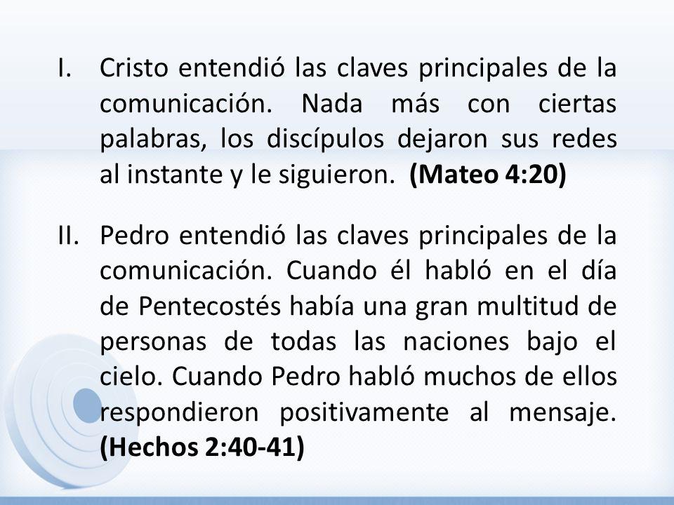I.Cristo entendió las claves principales de la comunicación. Nada más con ciertas palabras, los discípulos dejaron sus redes al instante y le siguiero