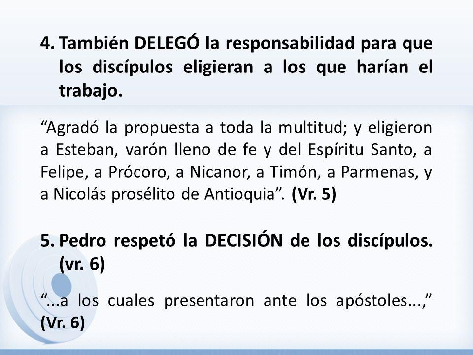4.También DELEGÓ la responsabilidad para que los discípulos eligieran a los que harían el trabajo. Agradó la propuesta a toda la multitud; y eligieron