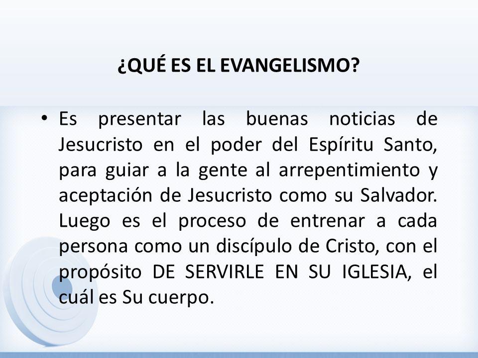 ¿QUÉ ES EL EVANGELISMO? Es presentar las buenas noticias de Jesucristo en el poder del Espíritu Santo, para guiar a la gente al arrepentimiento y acep