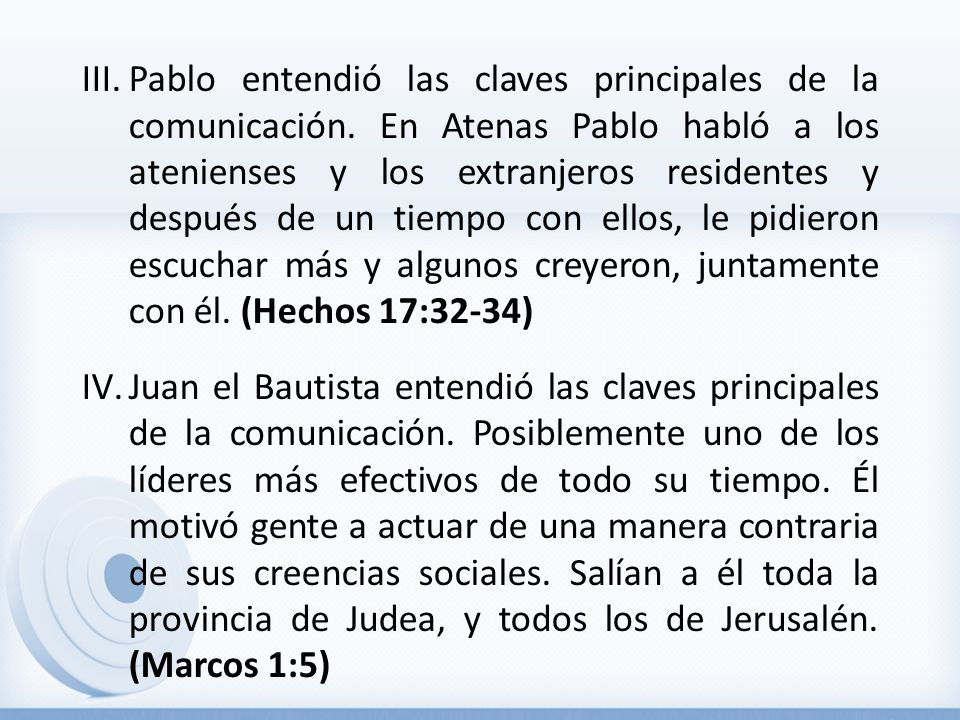 III.Pablo entendió las claves principales de la comunicación. En Atenas Pablo habló a los atenienses y los extranjeros residentes y después de un tiem