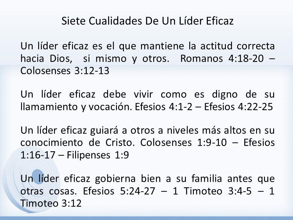 Siete Cualidades De Un Líder Eficaz Un líder eficaz es el que mantiene la actitud correcta hacia Dios, si mismo y otros.