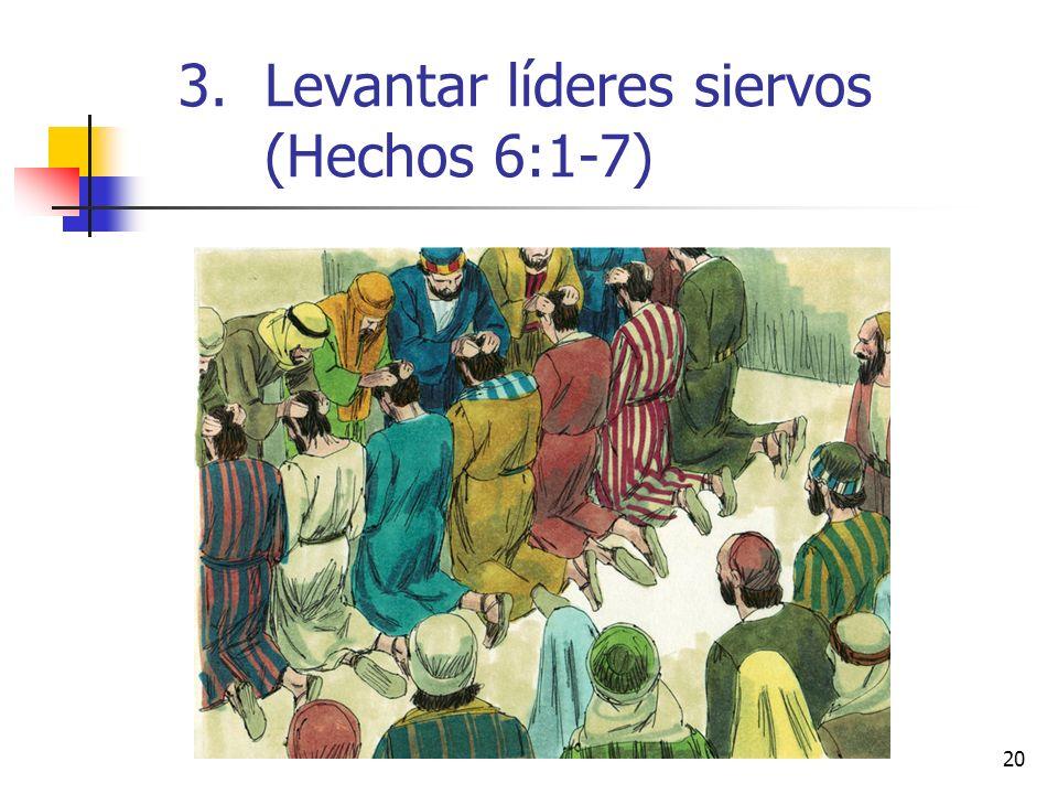 20 3.Levantar líderes siervos (Hechos 6:1-7)