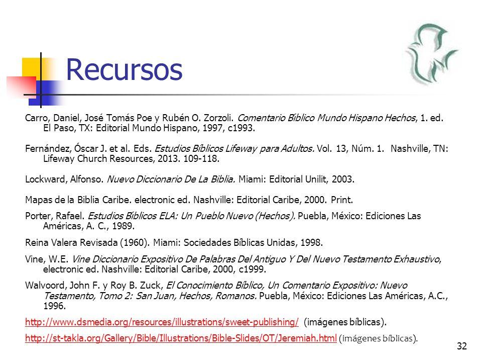 32 Recursos Carro, Daniel, José Tomás Poe y Rubén O. Zorzoli. Comentario Bı́blico Mundo Hispano Hechos, 1. ed. El Paso, TX: Editorial Mundo Hispano