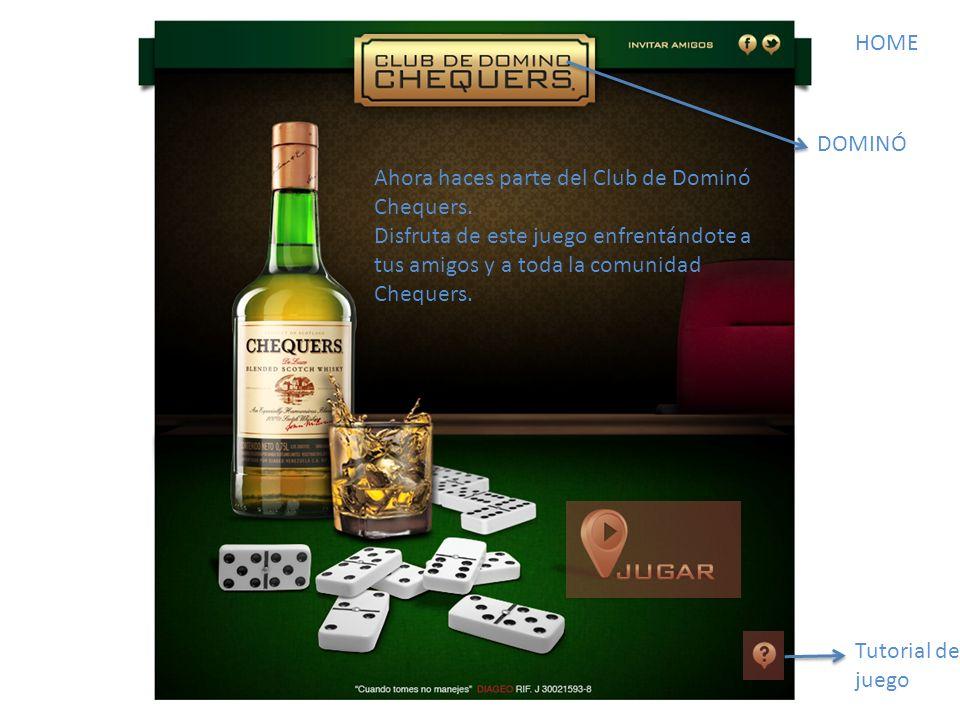 HOME Tutorial de juego Ahora haces parte del Club de Dominó Chequers.