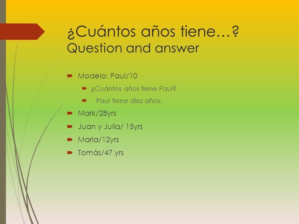 ¿Cuántos años tiene….Question and answer Modelo: Paul/10 ¿Cuántos años tiene Paul.