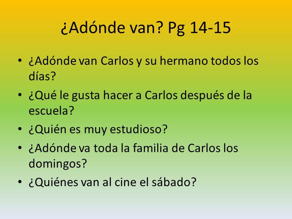¿Adónde van.Pg 14-15 ¿Adónde van Carlos y su hermano todos los días.