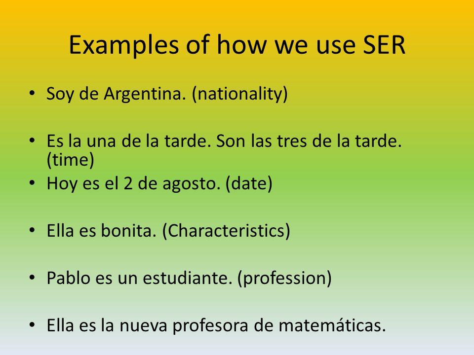 Examples of how we use SER Soy de Argentina.(nationality) Es la una de la tarde.