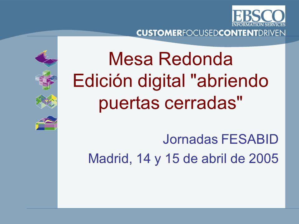 Mesa Redonda Edición digital abriendo puertas cerradas Jornadas FESABID Madrid, 14 y 15 de abril de 2005