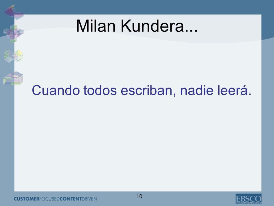 10 Milan Kundera... Cuando todos escriban, nadie leerá.
