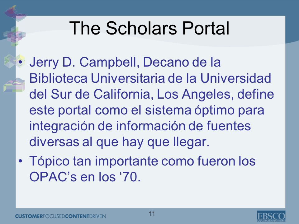 11 The Scholars Portal Jerry D. Campbell, Decano de la Biblioteca Universitaria de la Universidad del Sur de California, Los Angeles, define este port