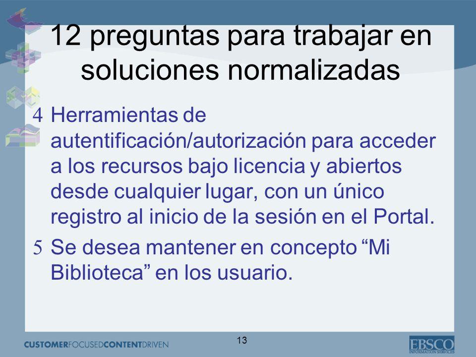 13 12 preguntas para trabajar en soluciones normalizadas 4Herramientas de autentificación/autorización para acceder a los recursos bajo licencia y abiertos desde cualquier lugar, con un único registro al inicio de la sesión en el Portal.