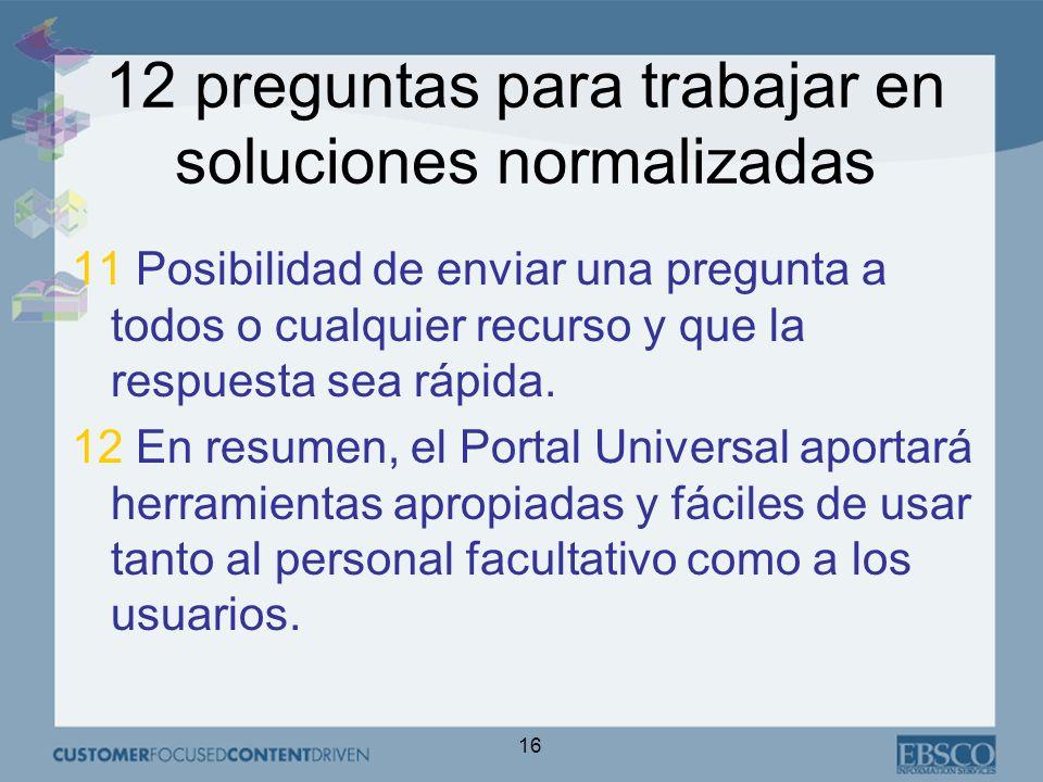 16 12 preguntas para trabajar en soluciones normalizadas 11 Posibilidad de enviar una pregunta a todos o cualquier recurso y que la respuesta sea rápida.