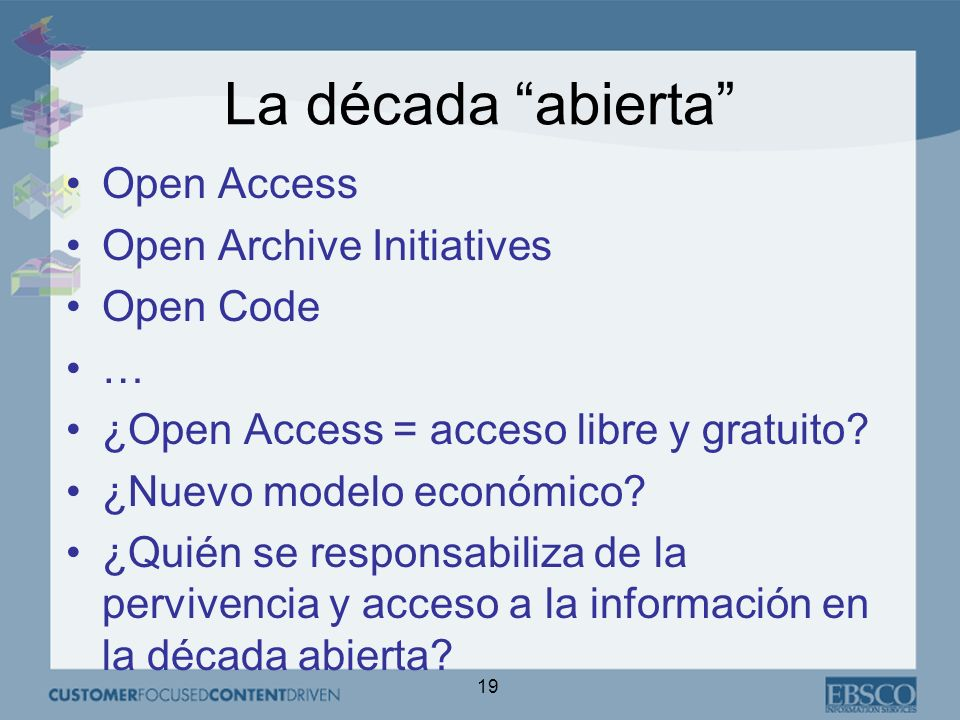 19 La década abierta Open Access Open Archive Initiatives Open Code … ¿Open Access = acceso libre y gratuito.