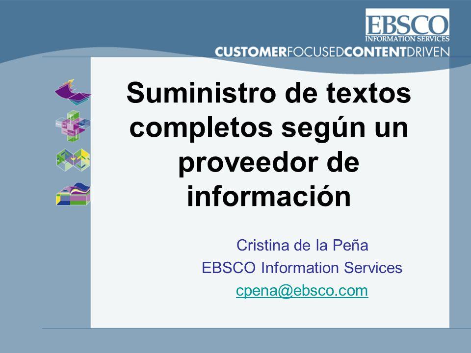 Suministro de textos completos según un proveedor de información Cristina de la Peña EBSCO Information Services cpena@ebsco.com
