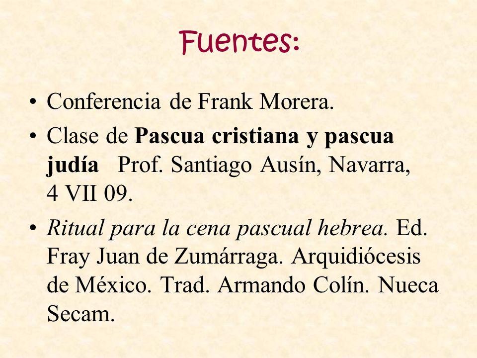 Fuentes: Conferencia de Frank Morera. Clase de Pascua cristiana y pascua judía Prof. Santiago Ausín, Navarra, 4 VII 09. Ritual para la cena pascual he