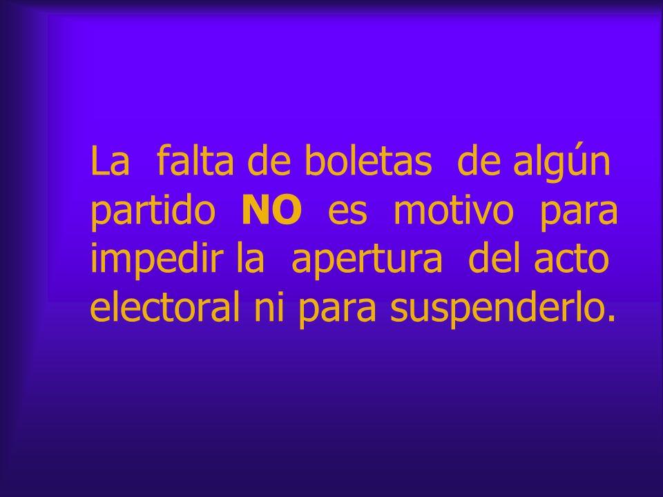 La falta de boletas de algún partido NO es motivo para impedir la apertura del acto electoral ni para suspenderlo.
