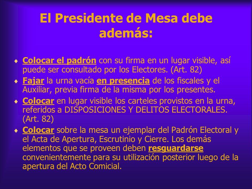 El Presidente de Mesa debe además: Colocar el padrón con su firma en un lugar visible, así puede ser consultado por los Electores. (Art. 82) Fajar la