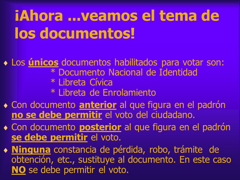 ¡Ahora...veamos el tema de los documentos! Los únicos documentos habilitados para votar son: * Documento Nacional de Identidad * Libreta Cívica * Libr