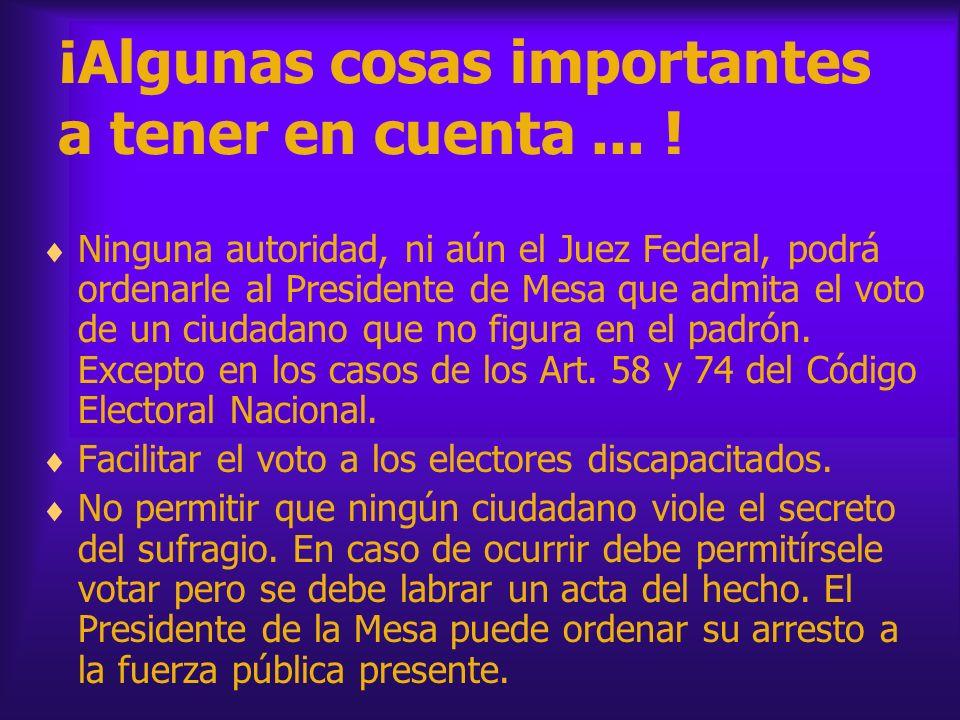 ¡Algunas cosas importantes a tener en cuenta... ! Ninguna autoridad, ni aún el Juez Federal, podrá ordenarle al Presidente de Mesa que admita el voto