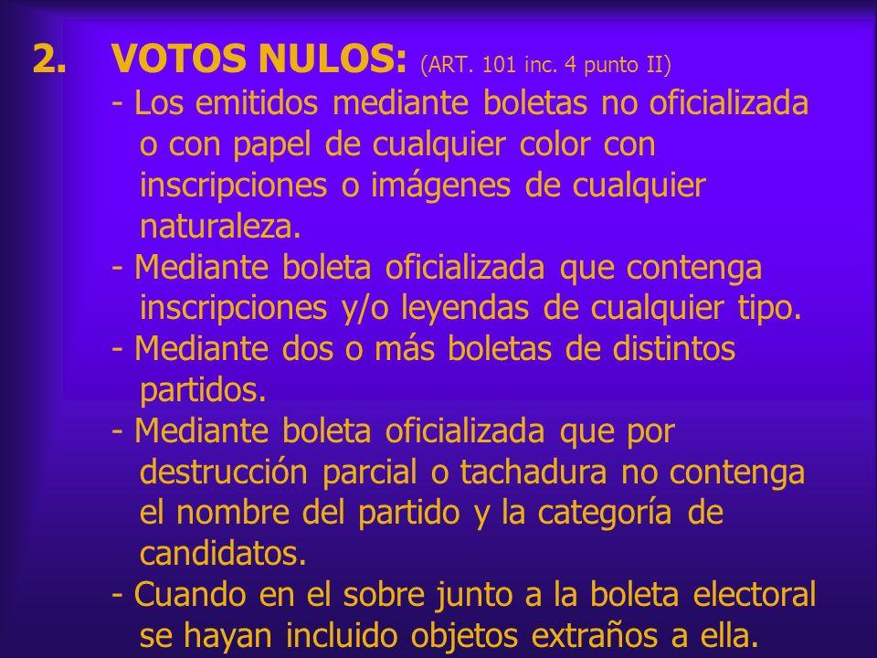 2.VOTOS NULOS: (ART. 101 inc. 4 punto II) - Los emitidos mediante boletas no oficializada o con papel de cualquier color con inscripciones o imágenes