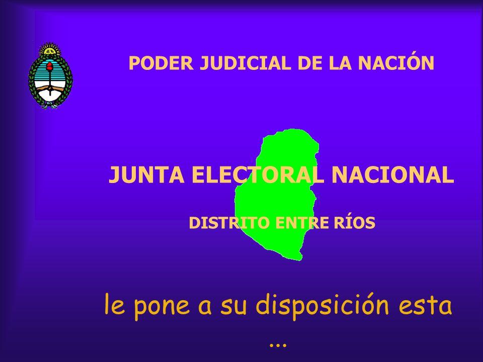 PODER JUDICIAL DE LA NACIÓN JUNTA ELECTORAL NACIONAL DISTRITO ENTRE RÍOS le pone a su disposición esta...