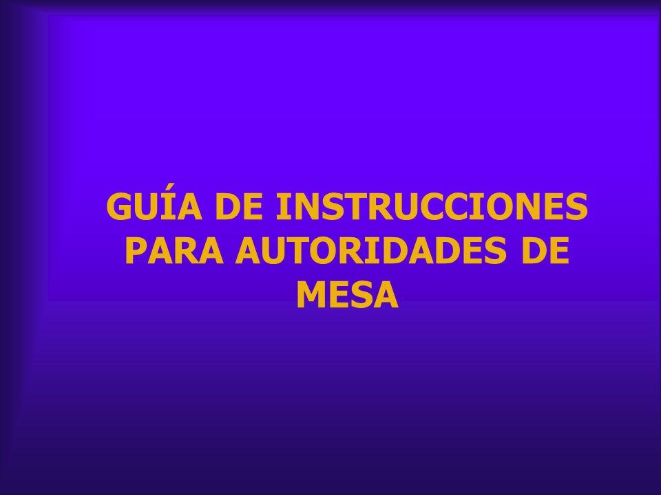 GUÍA DE INSTRUCCIONES PARA AUTORIDADES DE MESA