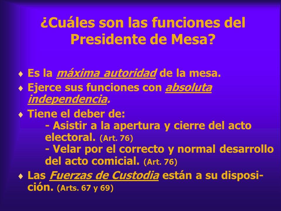 ¿Cuáles son las funciones del Presidente de Mesa? Es la máxima autoridad de la mesa. Ejerce sus funciones con absoluta independencia. Tiene el deber d