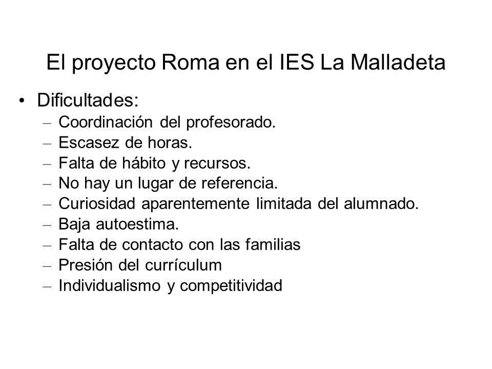 El proyecto Roma en el IES La Malladeta Dificultades: – Coordinación del profesorado. – Escasez de horas. – Falta de hábito y recursos. – No hay un lu