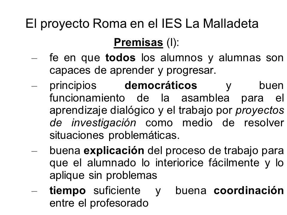 El proyecto Roma en el IES La Malladeta Premisas (I): – fe en que todos los alumnos y alumnas son capaces de aprender y progresar. – principios democr