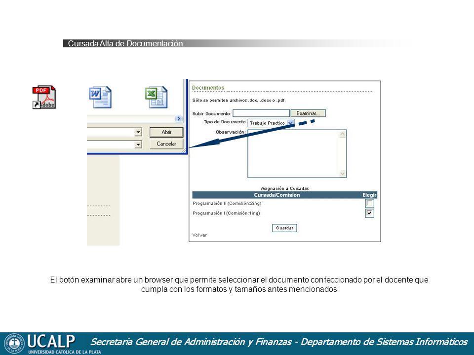 Cursada Alta de Documentación El botón examinar abre un browser que permite seleccionar el documento confeccionado por el docente que cumpla con los formatos y tamaños antes mencionados