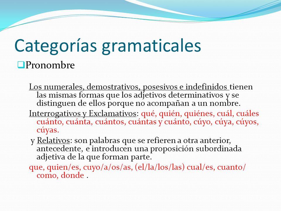 Categorías gramaticales Pronombre Los numerales, demostrativos, posesivos e indefinidos tienen las mismas formas que los adjetivos determinativos y se