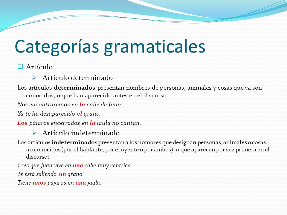 Categorías gramaticales Artículo Artículo determinado Los artículos determinados presentan nombres de personas, animales y cosas que ya son conocidos,