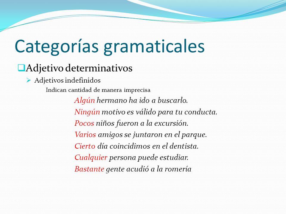 Categorías gramaticales Adjetivo determinativos Adjetivos indefinidos Indican cantidad de manera imprecisa Algún hermano ha ido a buscarlo. Ningún mot