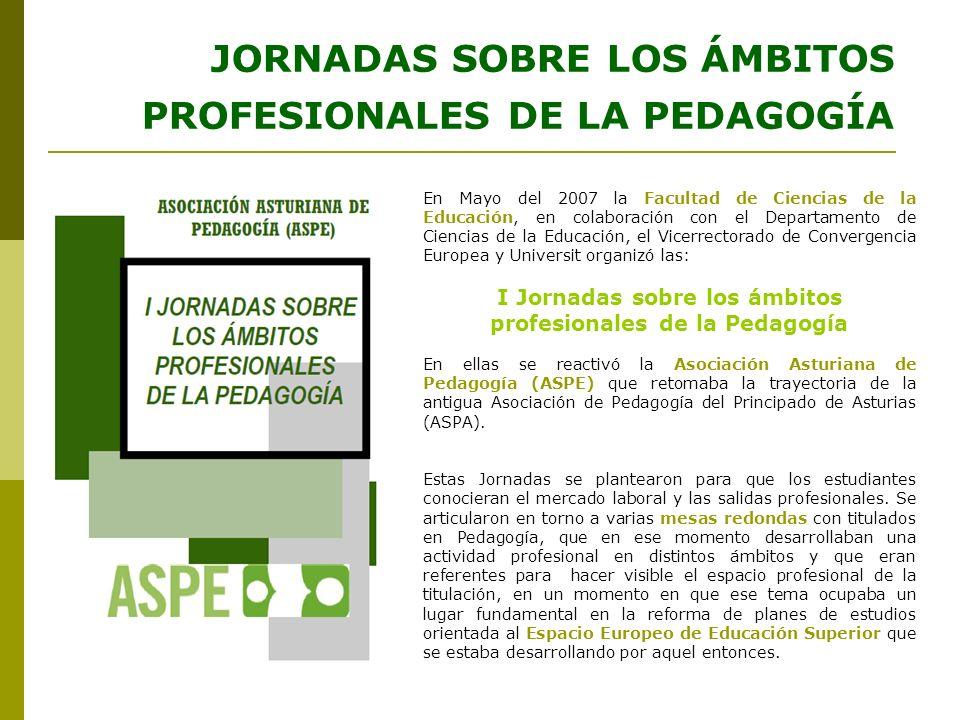 JORNADAS SOBRE LOS ÁMBITOS PROFESIONALES DE LA PEDAGOGÍA En Mayo del 2007 la Facultad de Ciencias de la Educación, en colaboración con el Departamento