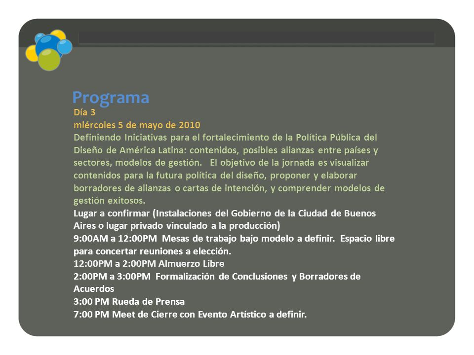 Día 3 miércoles 5 de mayo de 2010 Definiendo Iniciativas para el fortalecimiento de la Política Pública del Diseño de América Latina: contenidos, posi