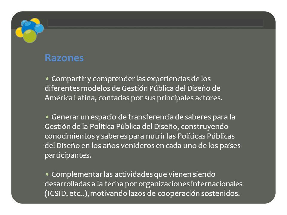 Razones Compartir y comprender las experiencias de los diferentes modelos de Gestión Pública del Diseño de América Latina, contadas por sus principale