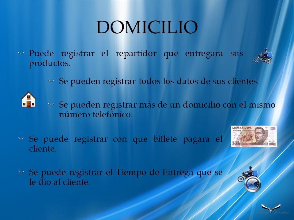 DOMICILIO Puede registrar el repartidor que entregara sus productos. Se pueden registrar todos los datos de sus clientes. Se pueden registrar más de u