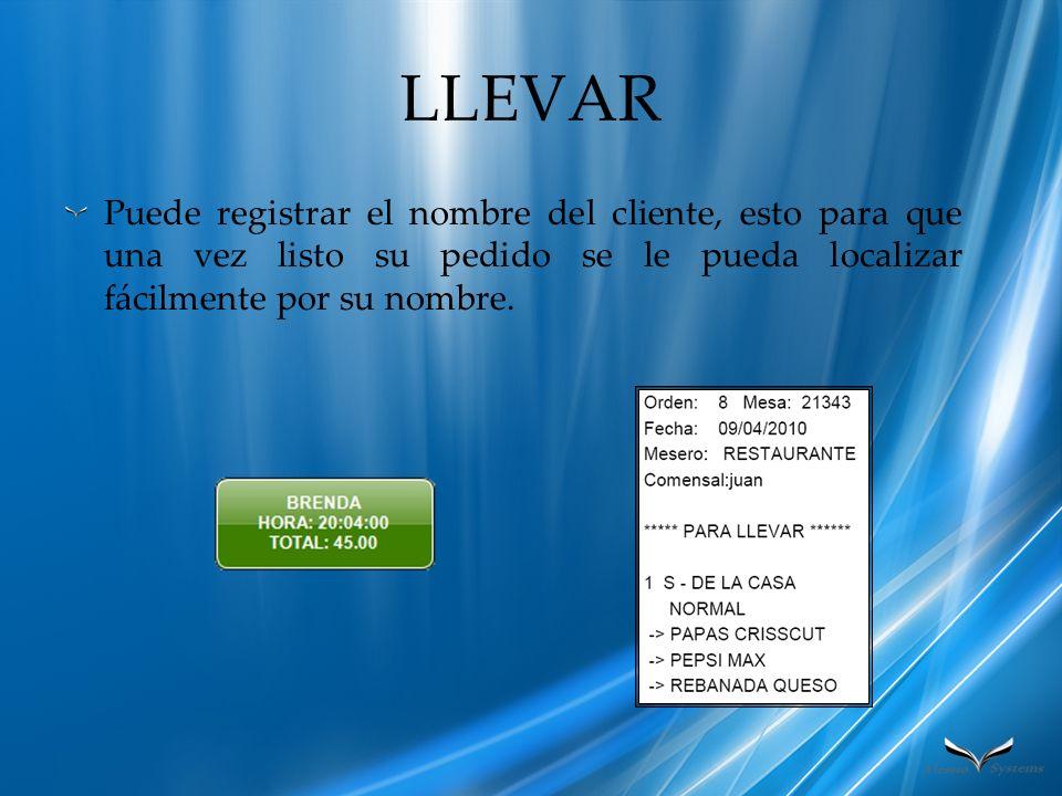 LLEVAR Puede registrar el nombre del cliente, esto para que una vez listo su pedido se le pueda localizar fácilmente por su nombre.