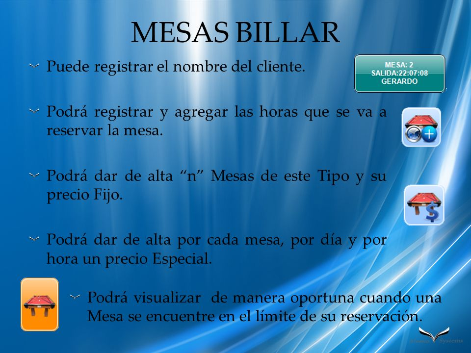 MESAS BILLAR Puede registrar el nombre del cliente. Podrá registrar y agregar las horas que se va a reservar la mesa. Podrá dar de alta n Mesas de est