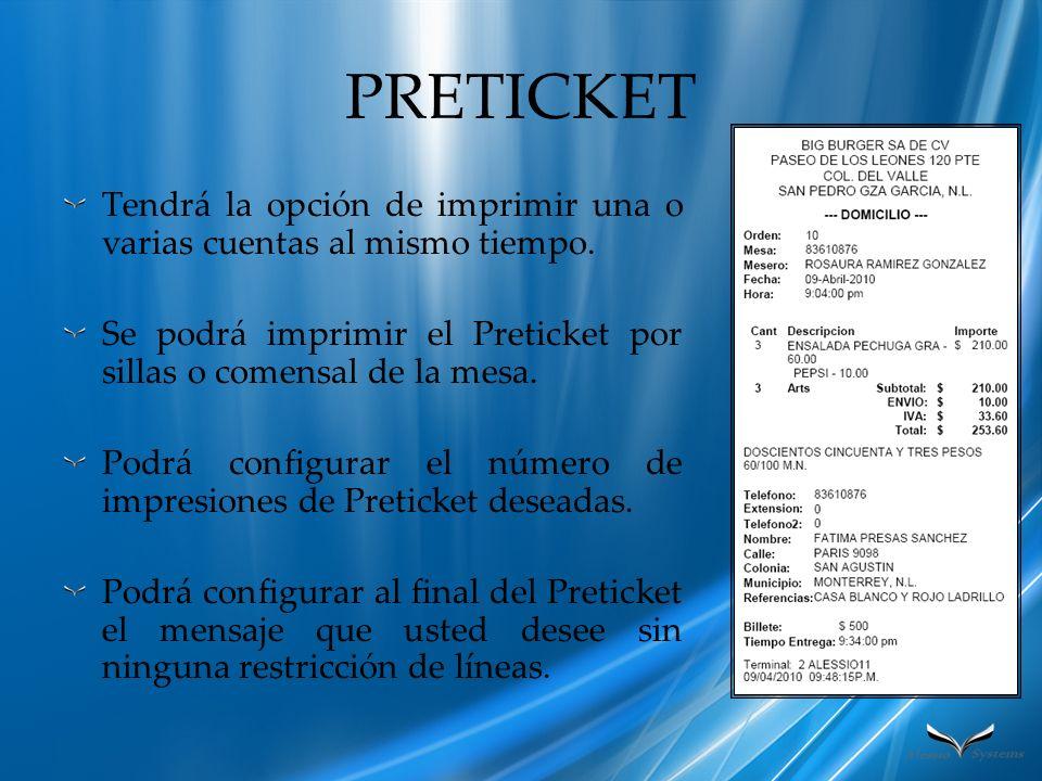 PRETICKET Tendrá la opción de imprimir una o varias cuentas al mismo tiempo. Se podrá imprimir el Preticket por sillas o comensal de la mesa. Podrá co