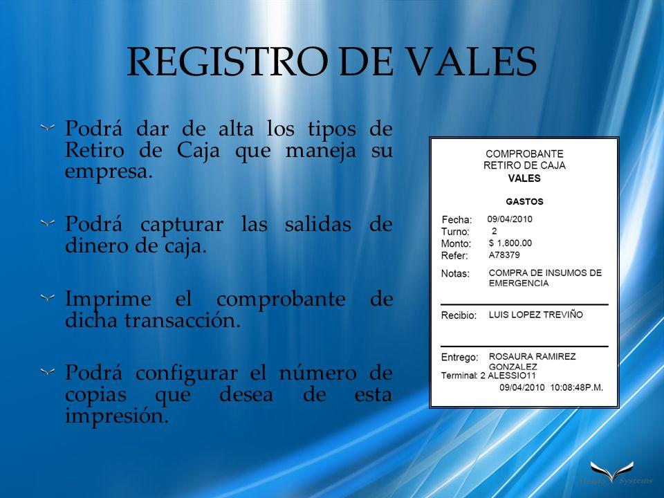 REGISTRO DE VALES Podrá dar de alta los tipos de Retiro de Caja que maneja su empresa. Podrá capturar las salidas de dinero de caja. Imprime el compro